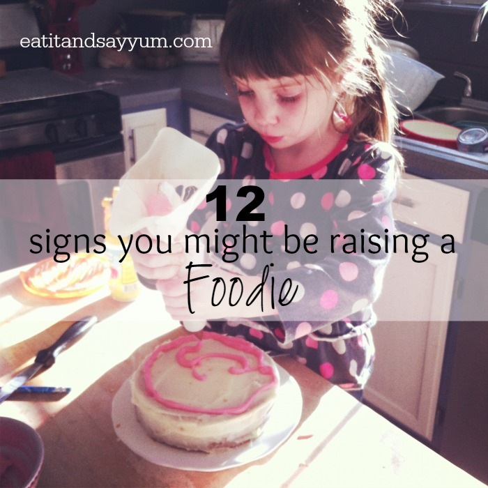 12 Signs you Might be raising a Foodie via eatitandsayyum.com
