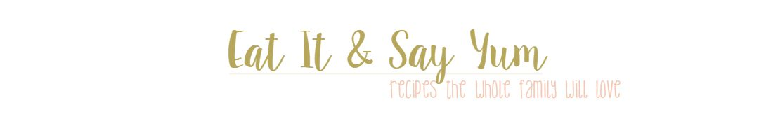 Eat It & Say Yum - A collection of recipes, photos, ideas, and snippets from my life.