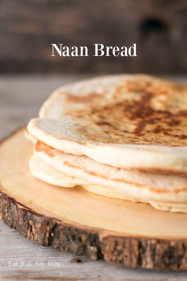 Naan Bread- is easy to make and tastes great.  Dip it in soups, or eat as a side to any meal